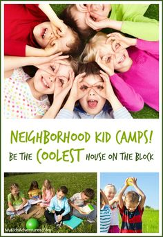 Plan a neighborhood summer day camp filled with fun, educational and creative activities for all the kids on your block.