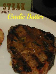 Grilled Steak with Steakhouse Style Garlic Butter on MyRecipeMagic.com. Perfect flavor.
