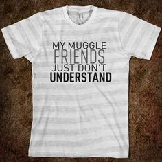 My muggle friends just don't understand.