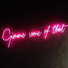 Gimme gimme. wall signs, country fashion, gimm, neon signs, enrique iglesias, art, neon light signs pink, tory burch, atelier