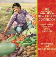 The Cultural Revolution Cookbook : Simple, Healthy Recipes from China's Countryside by Sasha Gong