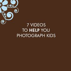 Love WATCHING photography tutorials rather than reading them? Here are 7 to help you when photographing kids.