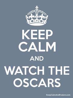 Keep Calm and Watch The Oscars