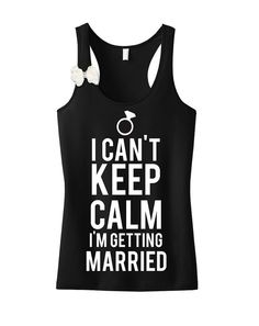 I Can't KEEP CALM I'm Getting MARRIED #Bride #Tank and #Bow by #NobullWomanApparel, for only $27.99! Click here to buy https://www.etsy.com/listing/190686402/i-cant-keep-calm-im-getting-married?ref=shop_home_active_10