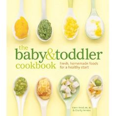 The Baby and Toddler Cookbook: Fresh, Homemade Foods for a Healthy Start --- http://www.pinterest.com.luvit.in/5pc