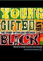 Young, gifted and black : the story of Trojan Records by Michael de Koningh