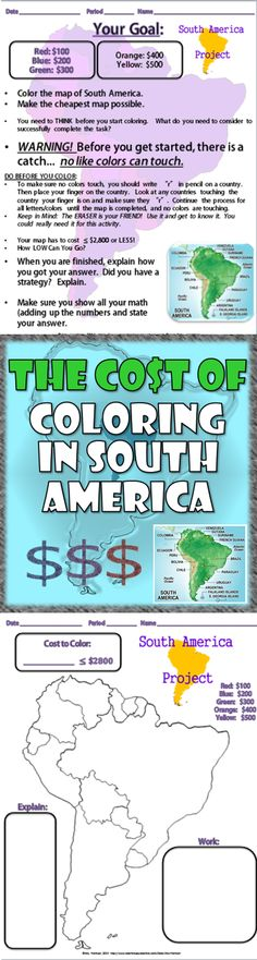 The Cost of Coloring In South America:  Perfect for back to school in middle school! How does this activity work? Directions: •Color the map of South America. Each color is worth a different dollar amount. •Make the cheapest map possible. •WARNING! Before you get started, there is a catch... no colors can touch.
