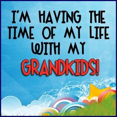 I'm Having The Time Of My Life With My Grandkids!