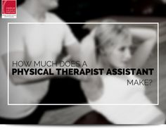 How Much Does a Physical Therapist Assistant Make?