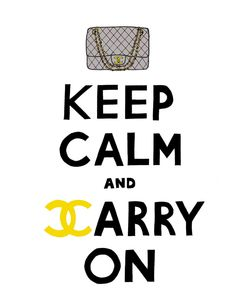 Keep Calm And Carry Chanel poster. Very cute.