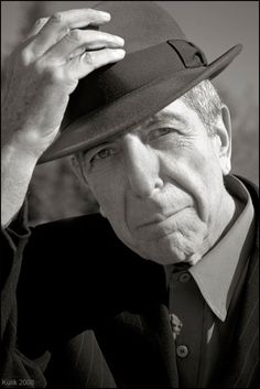 """Leonard Cohen, """"Act the way you'd like to be and soon you'll be the way you act."""""""