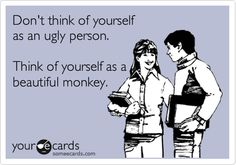lmao! beautiful monkey. *wolf-whistle* hahaha..prolly REPIN this to get some assurance & validation. lol darn this blunt card... :)))