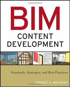 BIM Content Development: Standards, Strategies, and Best Practices by Robert S. Weygant. $49.64. Edition - 1. Author: Robert S. Weygant. Publication: April 26, 2011. Publisher: Wiley; 1 edition (April 26, 2011). Save 24% Off!