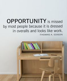 Great quote, especially perfect in a junior high/high school classroom or office