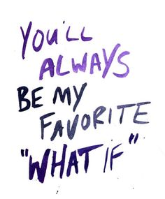 You'll always be...