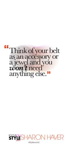 Think of your belt as an accessory or a jewel and you won't need anything else. Subscribe to the daily #styleword here: http://www.focusonstyle.com/styleword/ #quotes #styletips