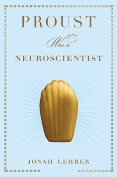 Proust was a Neuroscientist by Jonah Lehrer. Science for folks who may not be scientists.