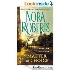 A Matter of Choice by Nora Roberts.  Cover image from amazon.com.  Click the cover image to check out or request the romance kindle.