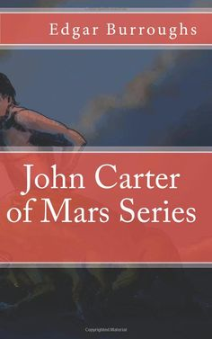 The John Carter of Mars Series: Edgar Rice Burroughs, Golgotha press: 9781475021905: Contains the first three novels in this series, including A Princess of Mars.