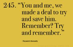 """""""you and me, we made a deal to try and save him. remember? try and remember."""""""