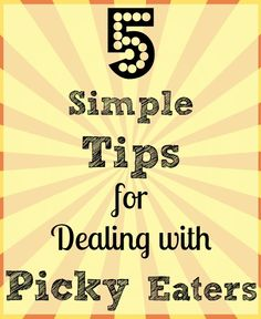 5 Simple Tips for Dealing with Picky Eaters.  On the off chance that someday I have a picky eater.  A picky-eater child, that is :)