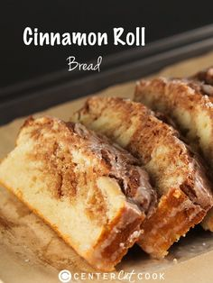 Cinnamon Roll Bread - Butter bread pan. Mix 2 c flour, 1 tbsp b. powder, 1/2 tsp salt & 1/2 c sugar. Mix 1 egg at room temp, 1 c milk, 2 tsp vanilla & 1/3 c sour cream. Add to dry & stir. Put in pan. Mix 1/3 c sugar, 2 tsp cinnamon & 2 tbsp water. Drop by tbsp over bread, use knife to swirl into bread. Bake at 350 for 45-50 min or till toothpick comes out clean. Cool 15 min. Make glaze (mix 1/2 c icing sugar w 1 tbsp milk). Remove from pan, cool completely then glaze & serve.