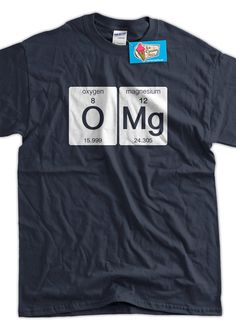 Funny Science T-Shirt OMG T-shirt Oxygen Magnesium Funny Geek T-shirt Screen Printed T-Shirt Tee Shirt Mens Ladies Womens Youth Kids