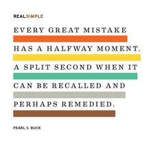 """Every great mistake has a halfway moment, a split second when it can be recalled and perhaps remedied."" —Pearl S. Buck #quotes"