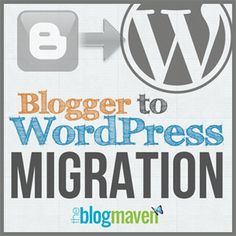 Blogger to WordPress migration (you can hire The Blog Maven to help)