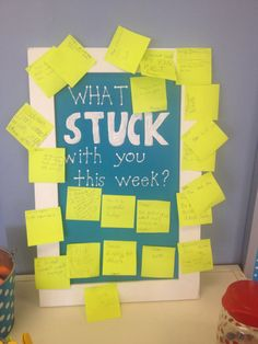 Great idea for a staff retreat/workshop -- What Stuck With You sign for your classroom. Students use post-it notes to show what they learned and then stick it right on the poster.