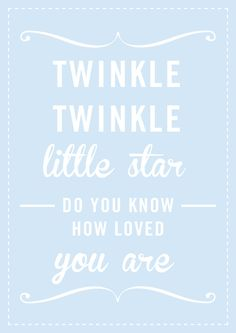 Twinkle, Twinkle little star... Do you know how loved you are?