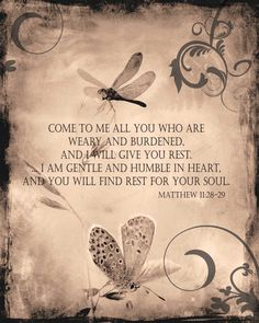 """Matthew 11:28-29 - """"Come to me all you who are weary and burdened, and I will give you rest... I am gentle and humble in heart, and you will find rest for your soul."""""""