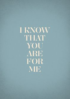 I know that You are for me. ~Kari Jobe