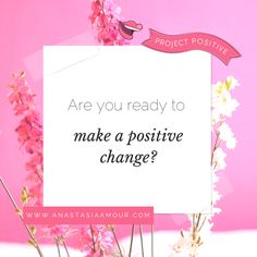 Are you ready to make a positive change? Join #ProjectPositive and get ready to start LOVING yourself! http://anastasiaamour.com/projectpositive/