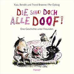Kaia, Bendik und Trond Brænne (Text) & Per Dybvig (Ill.): Die sind doch alle doof! Eine Geschichte unter Freunden