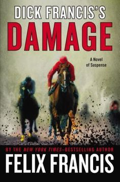 Dick Francis's Damage/ Felix Francis http://encore.greenvillelibrary.org/iii/encore/record/C__Rb1377399