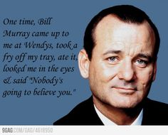 This Bill Murray story always makes me laugh. haha