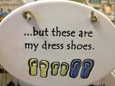 Are flip flops your dress shoes? Original source unknown.