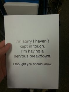 nervous breakdown quotes, back home, 6 months, prep life, thought, greeting cards, families, factories, love quotes