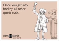 Once you get into hockey, all other sports suck.