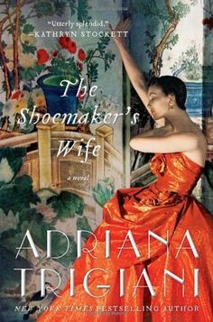 The Shoemaker's Wife: A Novel by Adriana Trigiani -- great book!