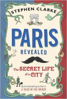Paris Revealed: The Secret Life of a City: Stephen $6.64 Amazon.com: Books
