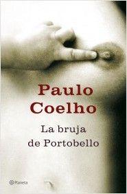 """""""La bruja de Portobello"""" - Paulo Coelho   El autor explora de nuevo el mundo femenino, profundiza en sus miedos, en la espiritualidad y en la necesidad de buscar sentido a la vida."""