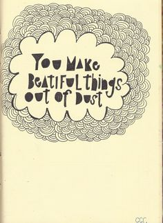 """Genesis 2:7 """"You make beautiful things out of dust."""""""