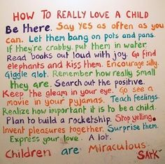 "How to really love a child... (I love ""If they're crabby, put them in water."" It's worked for me!)"