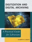 Digitization and Digital Archiving : a Practical Guide for Librarians by Elizabeth R. Leggett  #DOEBibliography