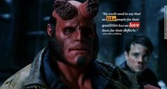 """My uncle used to say that we like people for their #qualities but we #love them for their #defects."" - John Myers ( #Hellboy ) #moviequotesdb #movie #movies #quote #quotes #quotation #quotations"