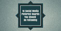 16 Social Media Pinterest Boards You Should Be Following