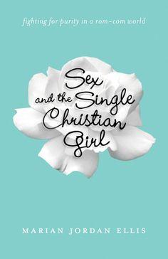 Coming soon!  Sex and the Single Christian Girl Marian Jordan Ellis Releases October 2013