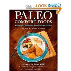 Paleo Comfort Foods: Homestyle Cooking for a Gluten-Free Kitchen (the title says it all)